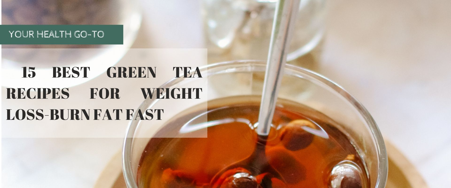 15 Best Green Tea Recipes for Weight Loss-Burn Fat Fast