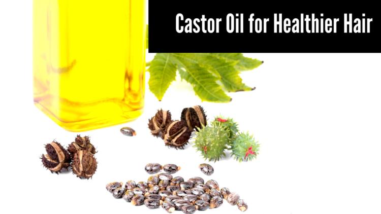 Castor Oil for Healthier Hair